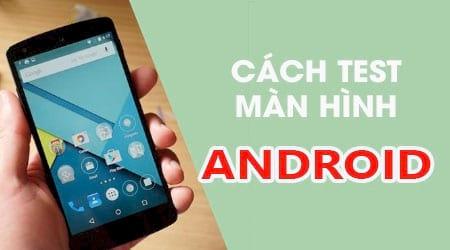 cach kiem tra man hinh android test diem chet zin chinh hang