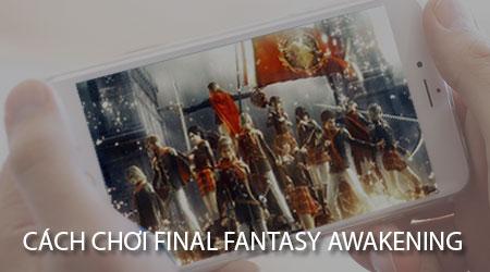 cach choi final fantasy awakening tren dien thoai