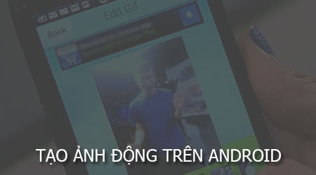 cach tao anh dong tren android lam anh gif tren dien thoai