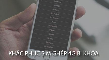 cach khac phuc sim ghep 4g bi khoa tren iphone lock