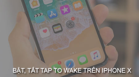 bat tat tap to wake tren iphone x cham mo man hinh