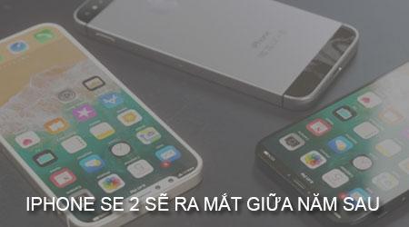 iPhone SE 2 mới sẽ ra mắt giữa năm sau 2018