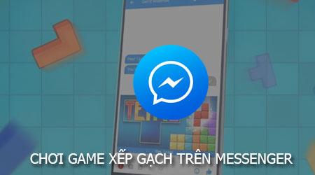 cach choi game xep gach tren facebook messenger