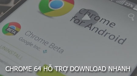chrome 64 cho android ho tro parallel download