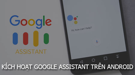 kich hoat google assistant bang hey google