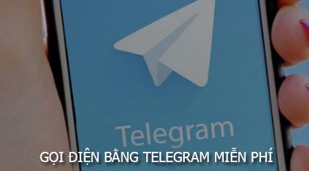 huong dan goi dien bang telegram mien phi