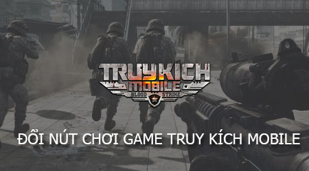 cach thay doi nut choi game truy kich mobile