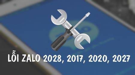 Cách sửa lỗi Zalo 2028, 2017, 2020, 2027, cách khắc sửa lỗi mã lỗi Zal