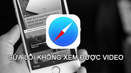 cach sua loi khong xem duoc video tren safari cho iphone