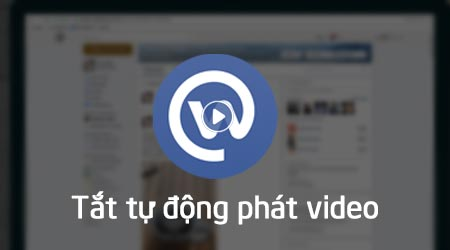cach tat tu dong phat video trong facebook workplace