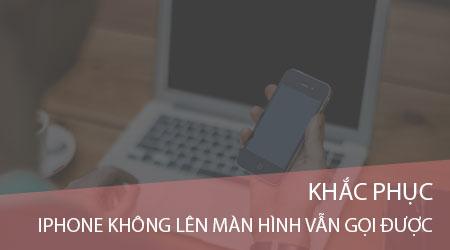 khac phuc iphone khong len man hinh van goi duoc