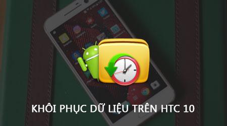 khoi phuc du lieu tren htc 10 restore data