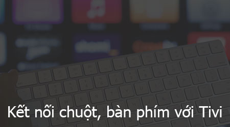 huong dan ket noi chuot ban phim voi tivi smart tivi internet tivi