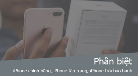phan biet iphone chinh hang iphone tan trang va iphone troi bao hanh