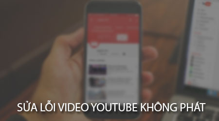 cach sua loi video youtube khong phat tren android iphone