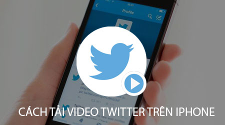 cach tai video twitter tren iphone cua ban