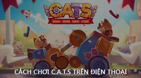 Cách chơi C.A.T.S trên điện thoại, mèo đại chiến