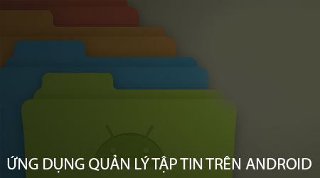 top ung dung quan ly tap tin tren android file manager