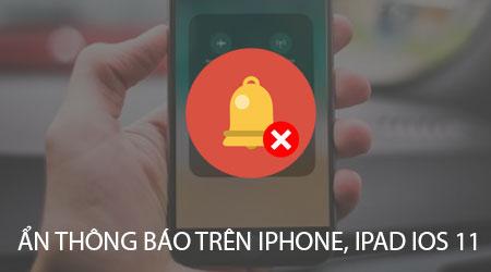 cach an thong bao tren iphone ipad dung ios 11