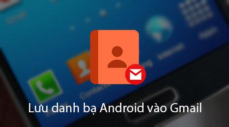 cach xuat luu danh ba android vao gmail