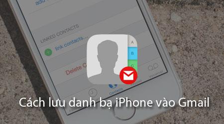 Cách xuất, lưu danh bạ iPhone vào Gmail