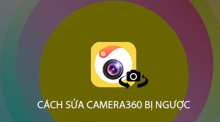 cach sua camera360 bi nguoc khi dung camera selfie