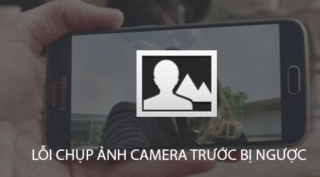 sua loi camera truoc bi nguoc tren dien thoai camera selfie