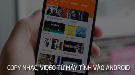 cach copy nhac video tu may tinh vao dien thoai android