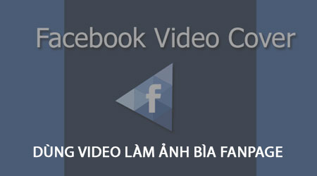 cach dung video lam anh bia fanpage facebook tren iphone android