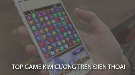 top 3 game kim cuong tren dien thoai android iphone