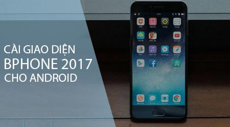 cach cai giao dien bphone 2017 cho dien thoai android