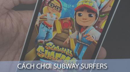 cach choi subway surfers tren dien thoai game luot van