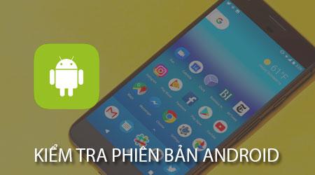 cach kiem tra phien ban android cua dien thoai
