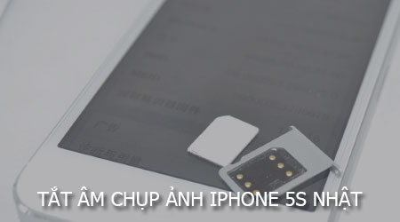 tat am chup anh iphone 5s nhat