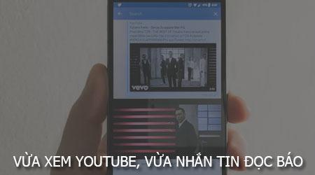 huong dan vua xem youtube vua nhan tin zalo facebook doc bao tren dien thoai