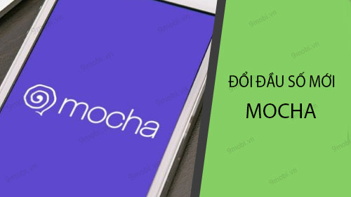 huong dan cach doi dau so bang mocha doi 11 so thanh 10 so