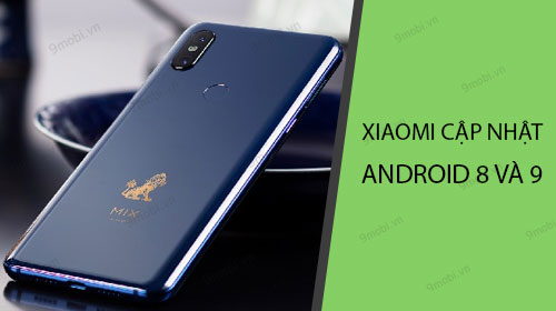 danh sach xiaomi duoc cap nhat android 8 oreo va android 9 pie