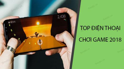 top dien thoai choi game dinh nhat 2018