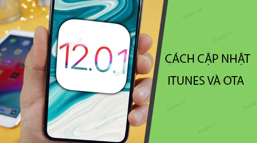 cach cap nhat ios 12 0 1 cho iphone ipad bang itunes va ota