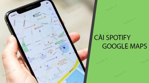cach cai spotify tren google maps