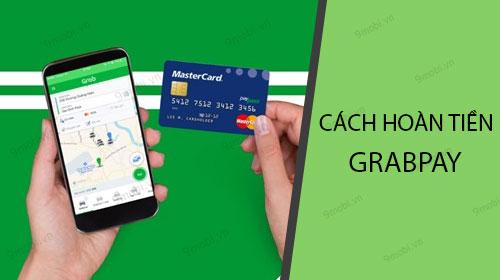 Cách hoàn tiền GrabPay về tài khoản ngân hàng