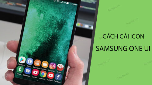 cach cai icon cua samsung one ui len cac smartphone android khac