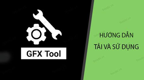 huong dan tai va su dung gfx tool