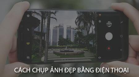 Cách chụp ảnh đẹp bằng điện thoại iPhone, Android