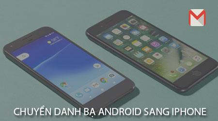 cach chuyen danh ba tu android sang iphone bang gmail