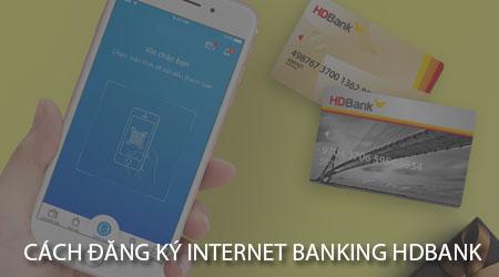 cach dang ky internet banking hdbank tren dien thoai
