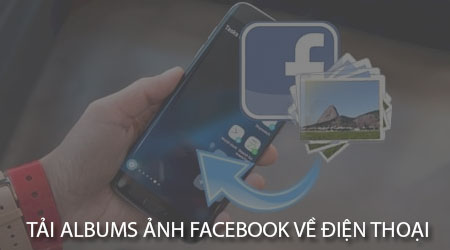 cach tai albums anh tren facebook ve dien thoai android iphone