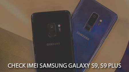 Cách check imei Samsung Galaxy S9, S9 Plus