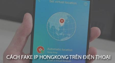 cach fake ip hongkong tren dien thoai android iphone