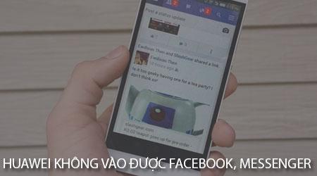 dien thoai huawei khong vao duoc facebook messenger